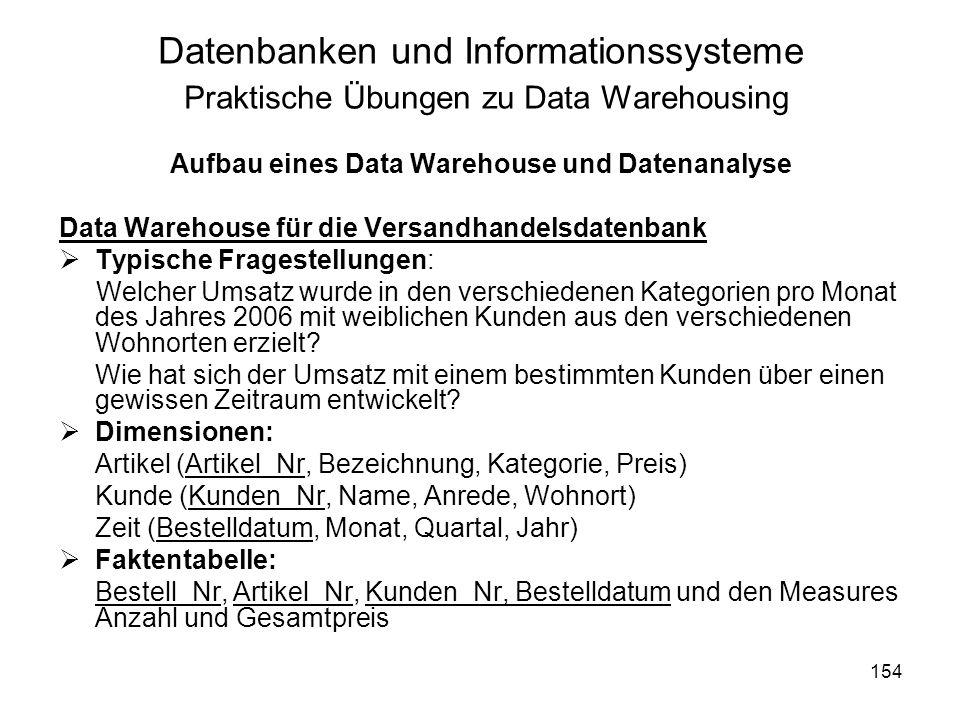 154 Datenbanken und Informationssysteme Praktische Übungen zu Data Warehousing Aufbau eines Data Warehouse und Datenanalyse Data Warehouse für die Ver