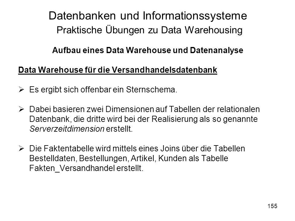 155 Datenbanken und Informationssysteme Praktische Übungen zu Data Warehousing Aufbau eines Data Warehouse und Datenanalyse Data Warehouse für die Ver