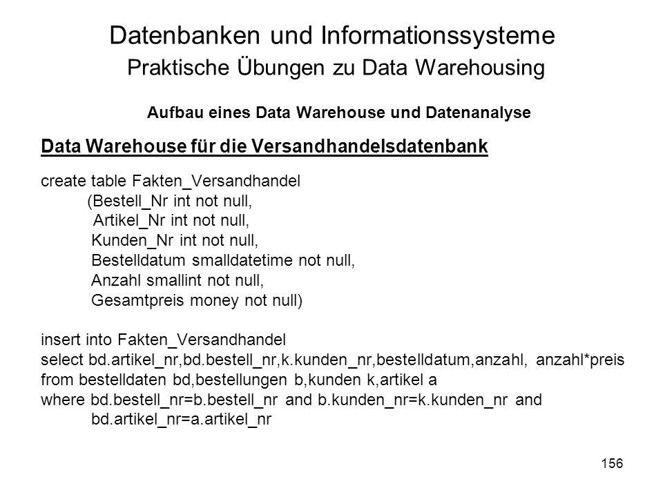 156 Datenbanken und Informationssysteme Praktische Übungen zu Data Warehousing Aufbau eines Data Warehouse und Datenanalyse Data Warehouse für die Ver