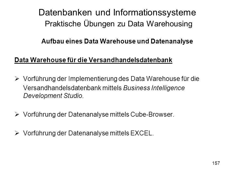 157 Datenbanken und Informationssysteme Praktische Übungen zu Data Warehousing Aufbau eines Data Warehouse und Datenanalyse Data Warehouse für die Ver