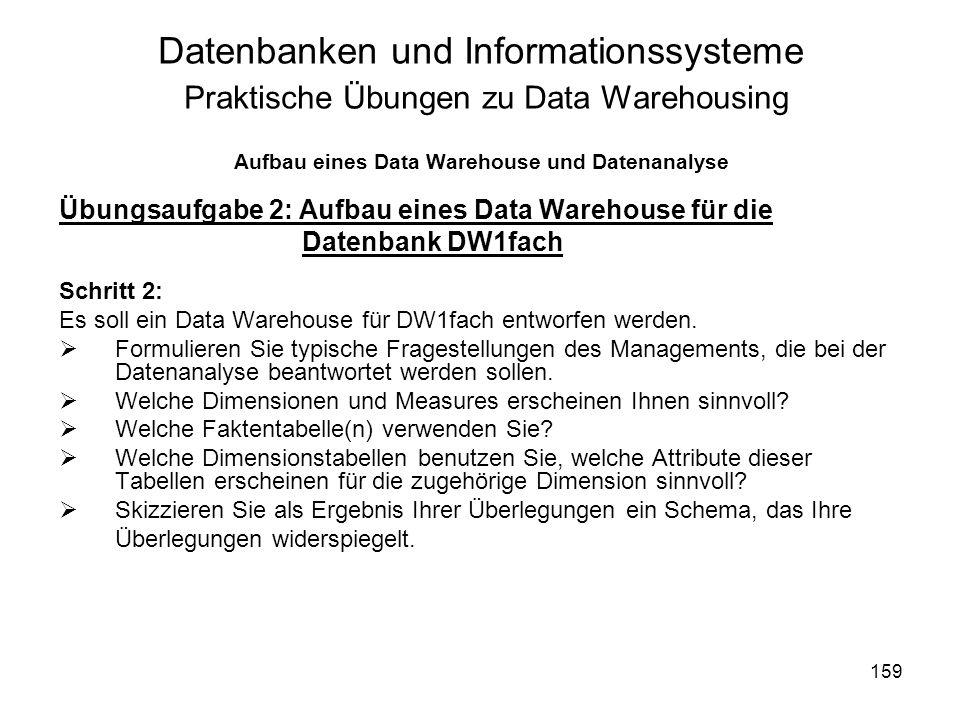 159 Datenbanken und Informationssysteme Praktische Übungen zu Data Warehousing Aufbau eines Data Warehouse und Datenanalyse Übungsaufgabe 2: Aufbau ei