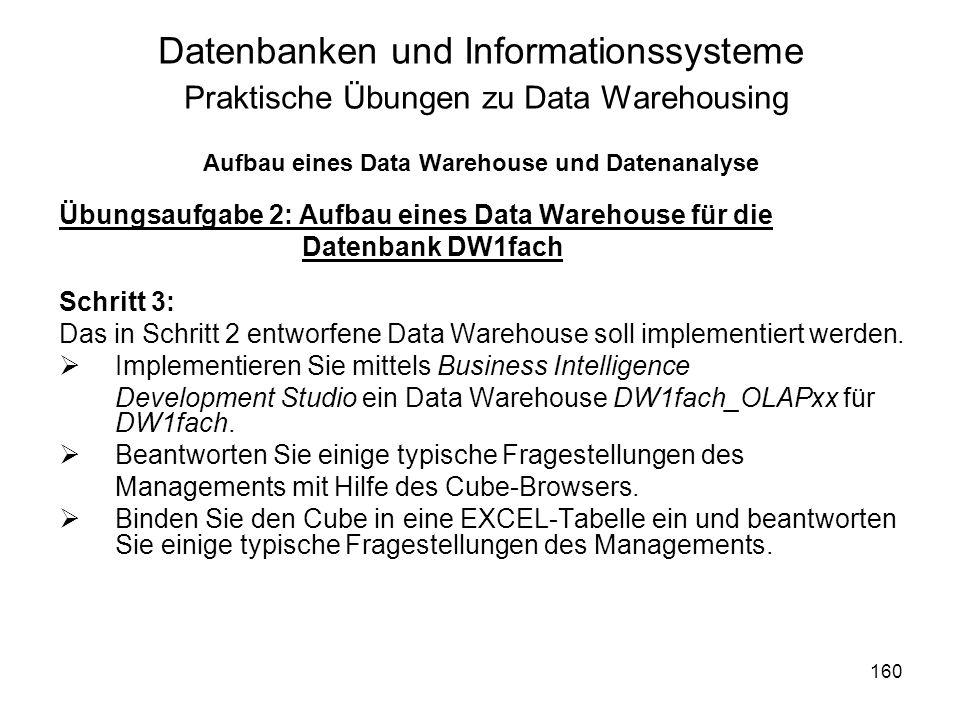 160 Datenbanken und Informationssysteme Praktische Übungen zu Data Warehousing Aufbau eines Data Warehouse und Datenanalyse Übungsaufgabe 2: Aufbau ei