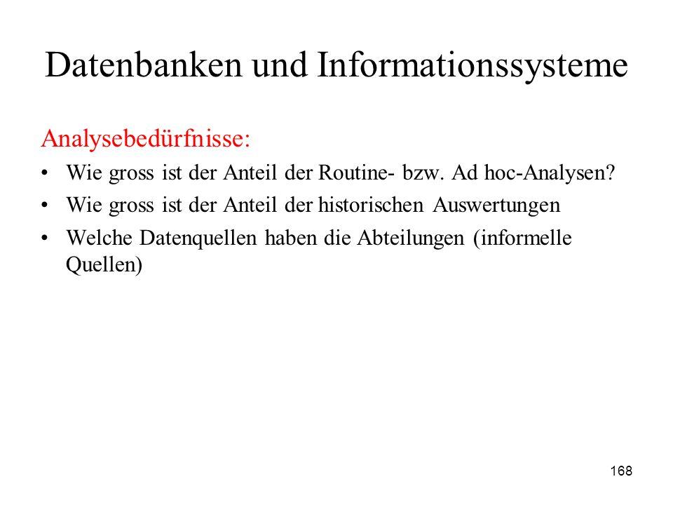 168 Datenbanken und Informationssysteme Analysebedürfnisse: Wie gross ist der Anteil der Routine- bzw. Ad hoc-Analysen? Wie gross ist der Anteil der h