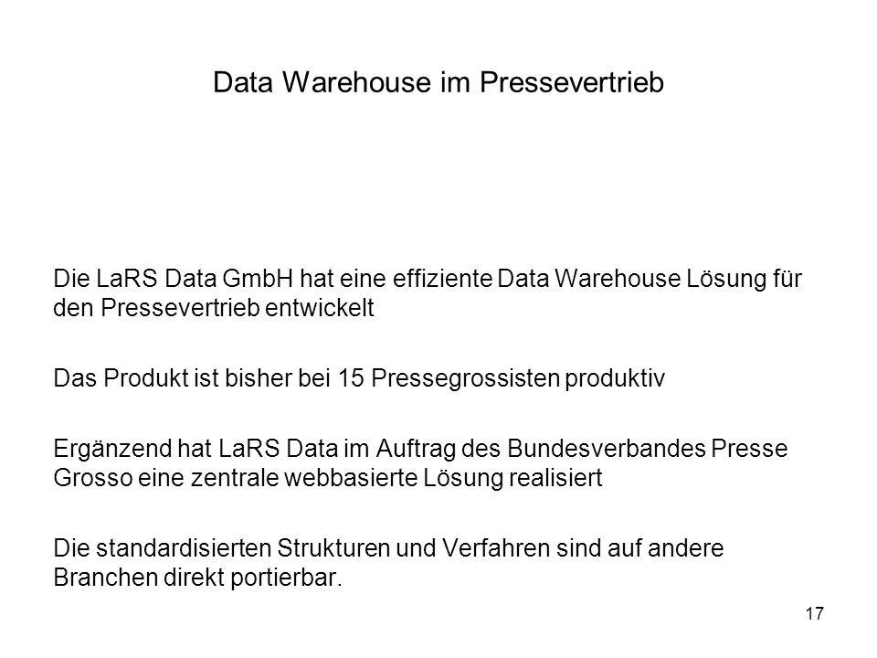 17 Data Warehouse im Pressevertrieb Die LaRS Data GmbH hat eine effiziente Data Warehouse Lösung für den Pressevertrieb entwickelt Das Produkt ist bis