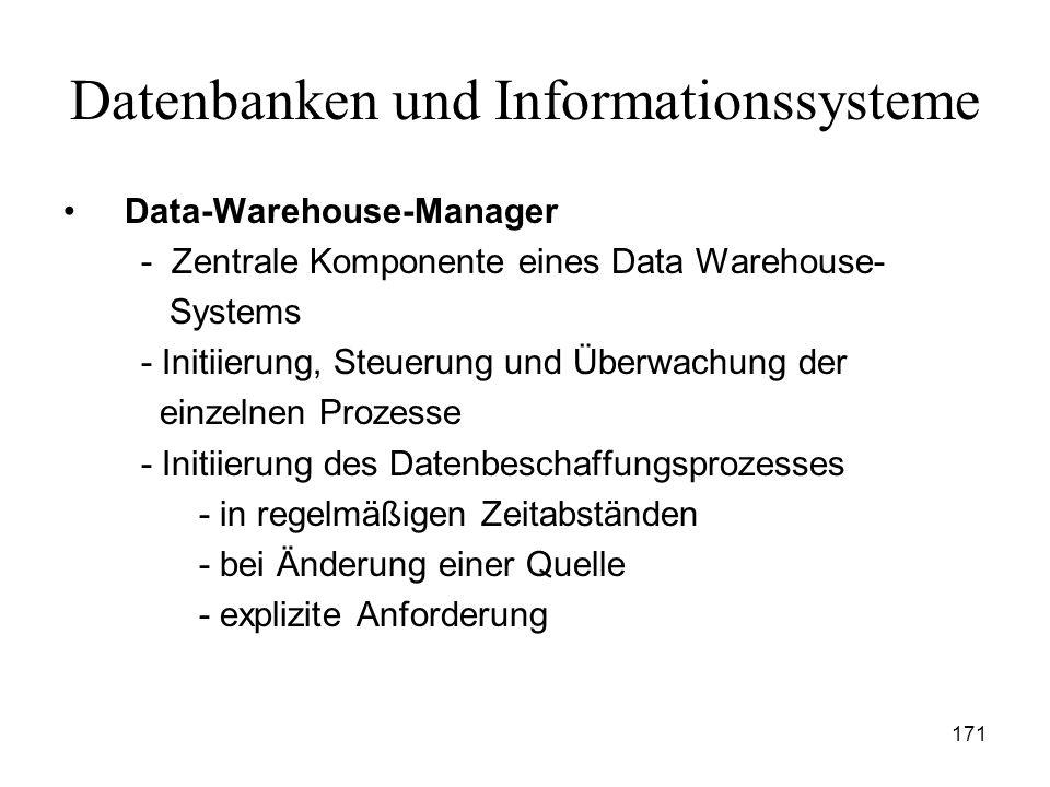 171 Datenbanken und Informationssysteme Data-Warehouse-Manager - Zentrale Komponente eines Data Warehouse- Systems - Initiierung, Steuerung und Überwa