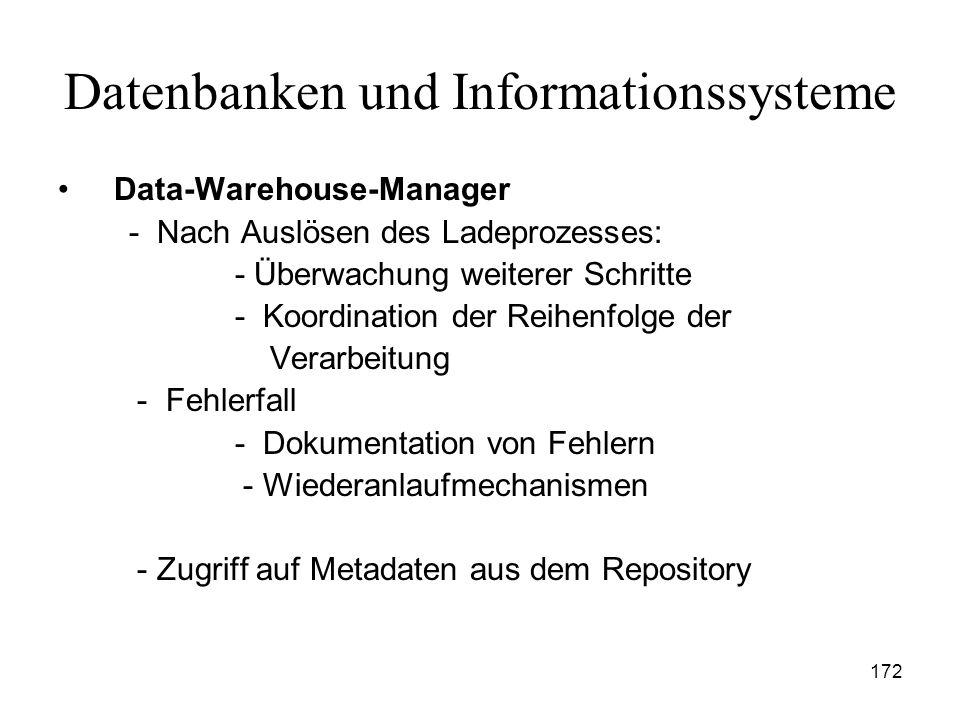 172 Datenbanken und Informationssysteme Data-Warehouse-Manager - Nach Auslösen des Ladeprozesses: - Überwachung weiterer Schritte - Koordination der R