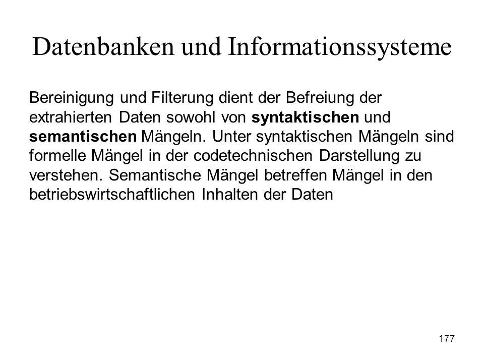 177 Datenbanken und Informationssysteme Bereinigung und Filterung dient der Befreiung der extrahierten Daten sowohl von syntaktischen und semantischen