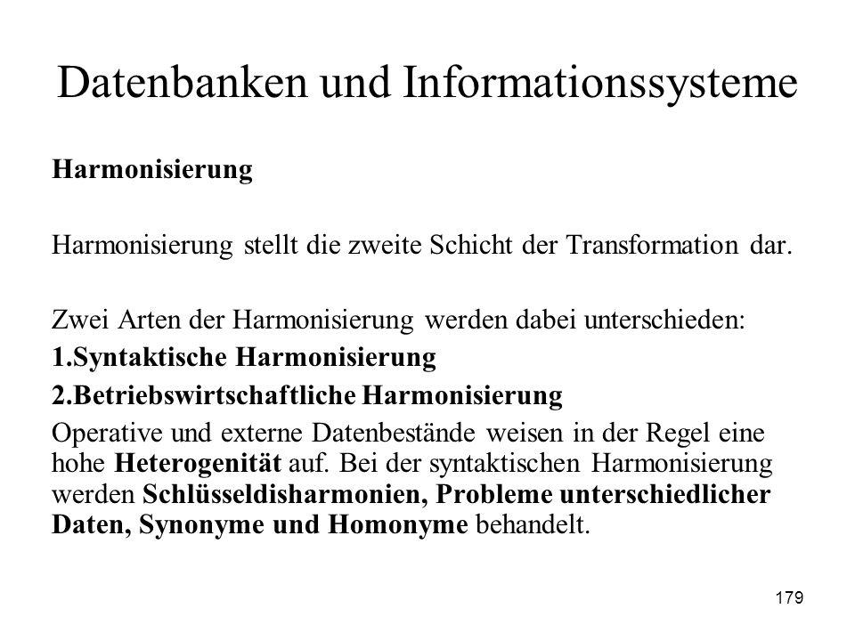 179 Datenbanken und Informationssysteme Harmonisierung Harmonisierung stellt die zweite Schicht der Transformation dar. Zwei Arten der Harmonisierung
