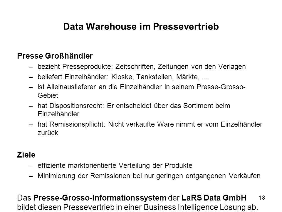 18 Data Warehouse im Pressevertrieb Presse Großhändler –bezieht Presseprodukte: Zeitschriften, Zeitungen von den Verlagen –beliefert Einzelhändler: Ki