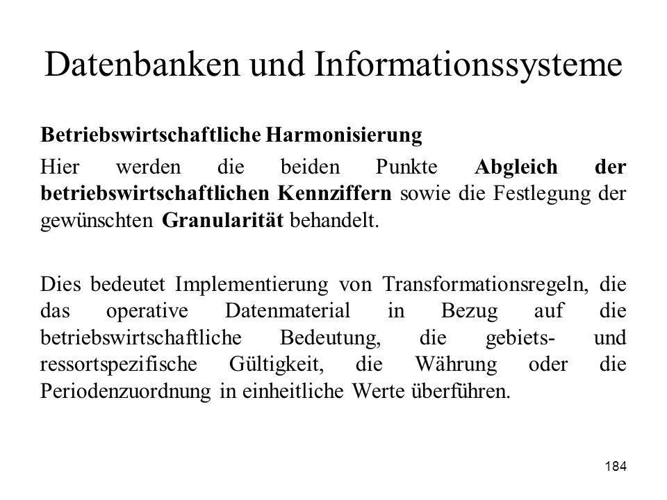 184 Datenbanken und Informationssysteme Betriebswirtschaftliche Harmonisierung Hier werden die beiden Punkte Abgleich der betriebswirtschaftlichen Ken
