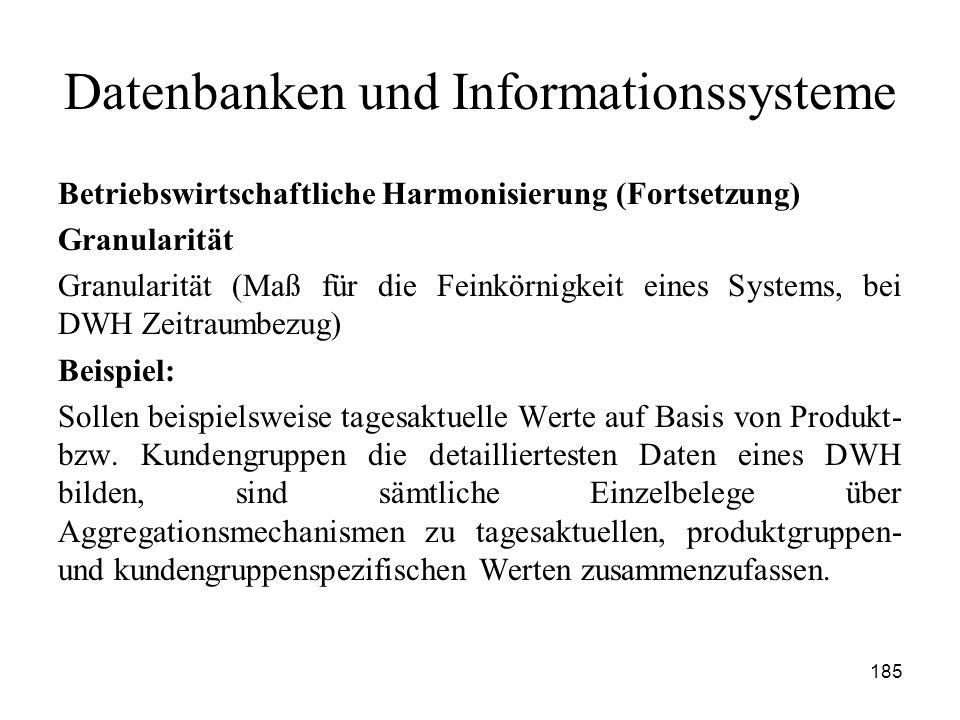 185 Datenbanken und Informationssysteme Betriebswirtschaftliche Harmonisierung (Fortsetzung) Granularität Granularität (Maß für die Feinkörnigkeit ein