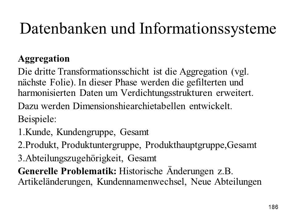 186 Datenbanken und Informationssysteme Aggregation Die dritte Transformationsschicht ist die Aggregation (vgl. nächste Folie). In dieser Phase werden