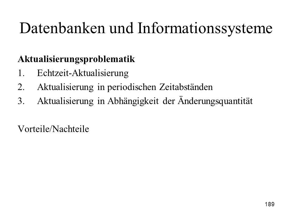 189 Datenbanken und Informationssysteme Aktualisierungsproblematik 1.Echtzeit-Aktualisierung 2.Aktualisierung in periodischen Zeitabständen 3.Aktualis