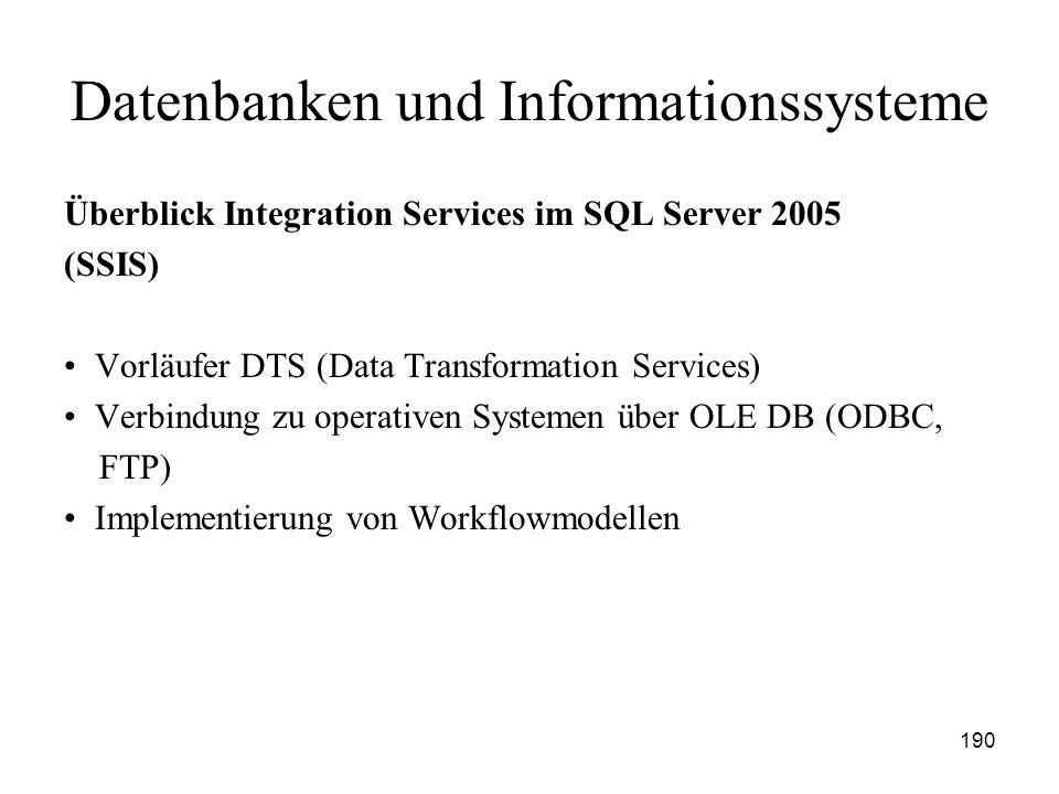 190 Datenbanken und Informationssysteme Überblick Integration Services im SQL Server 2005 (SSIS) Vorläufer DTS (Data Transformation Services) Verbindu