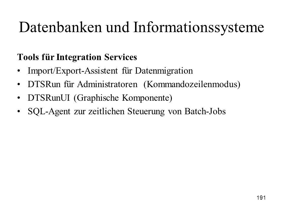 191 Datenbanken und Informationssysteme Tools für Integration Services Import/Export-Assistent für Datenmigration DTSRun für Administratoren (Kommando