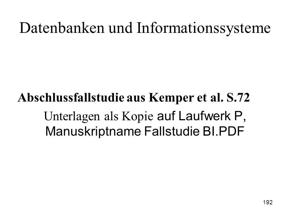 192 Datenbanken und Informationssysteme Abschlussfallstudie aus Kemper et al. S.72 Unterlagen als Kopie auf Laufwerk P, Manuskriptname Fallstudie BI.P