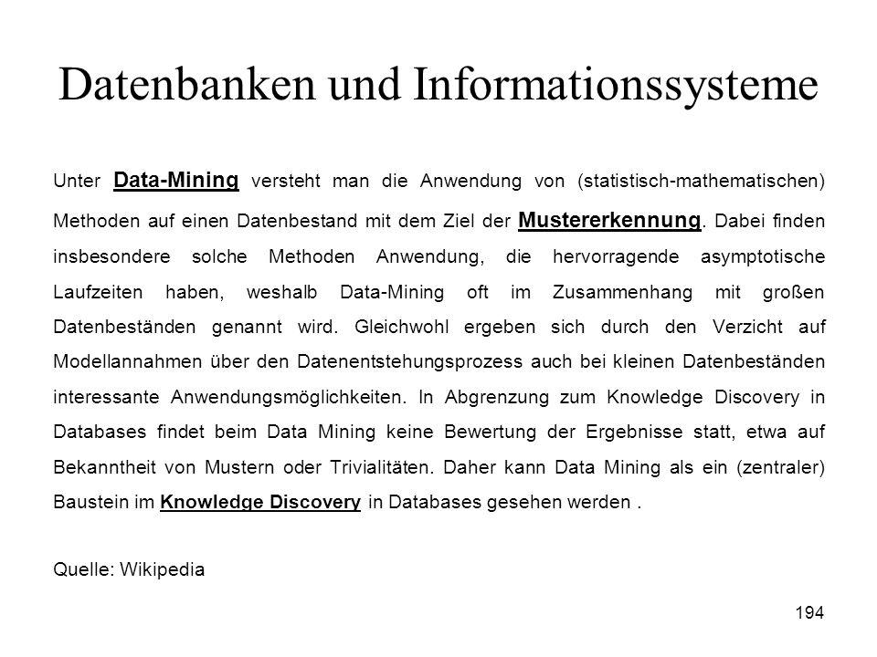 194 Datenbanken und Informationssysteme Unter Data-Mining versteht man die Anwendung von (statistisch-mathematischen) Methoden auf einen Datenbestand