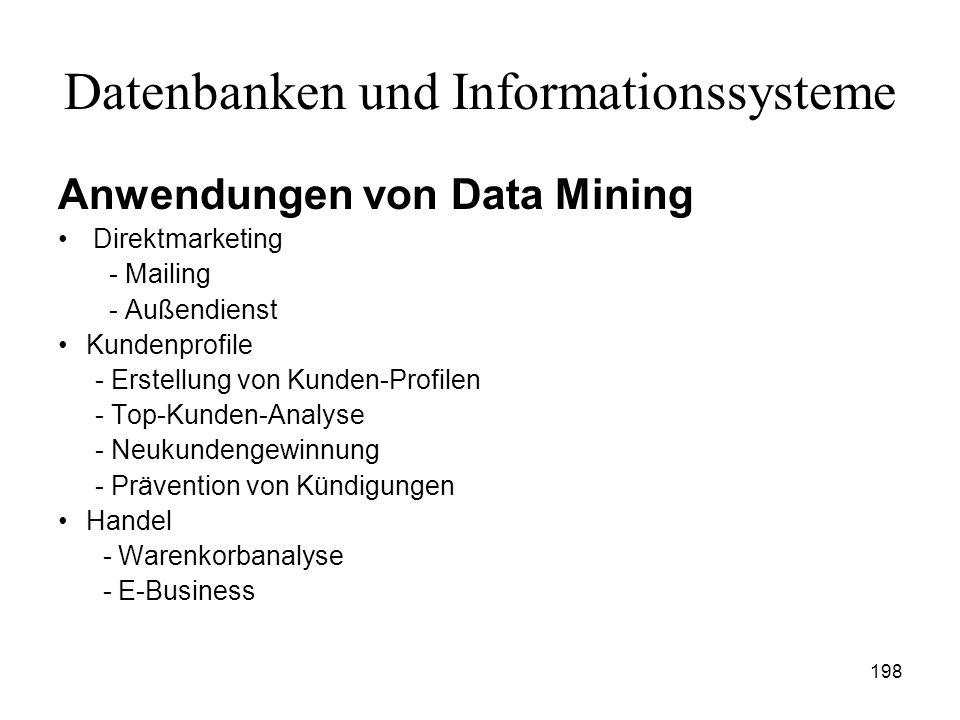 198 Datenbanken und Informationssysteme Anwendungen von Data Mining Direktmarketing - Mailing - Außendienst Kundenprofile - Erstellung von Kunden-Prof