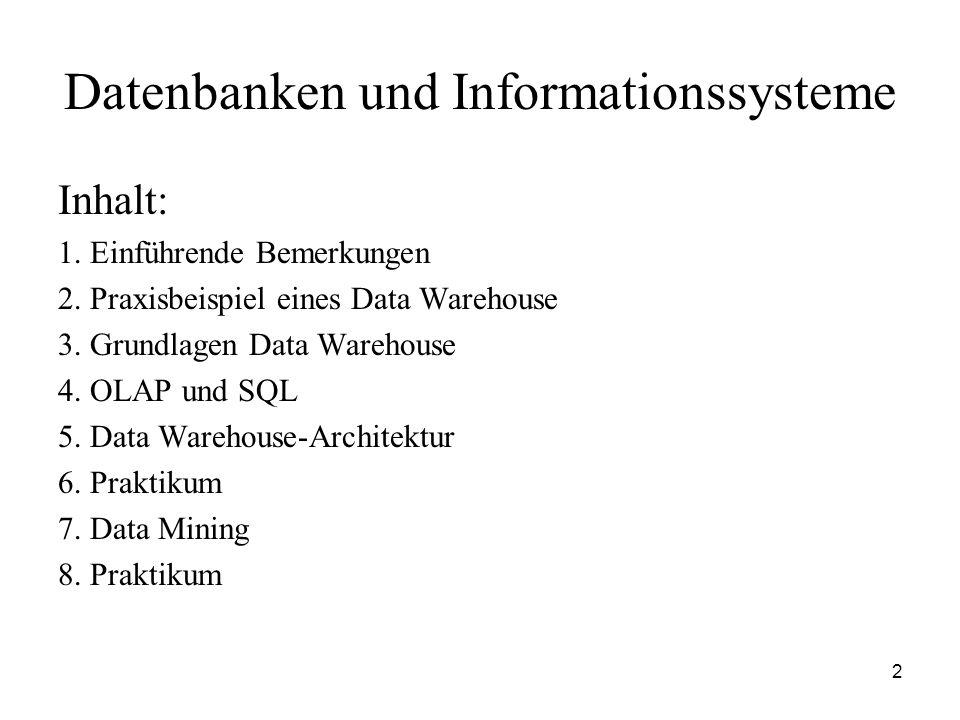 2 Datenbanken und Informationssysteme Inhalt: 1. Einführende Bemerkungen 2. Praxisbeispiel eines Data Warehouse 3. Grundlagen Data Warehouse 4. OLAP u
