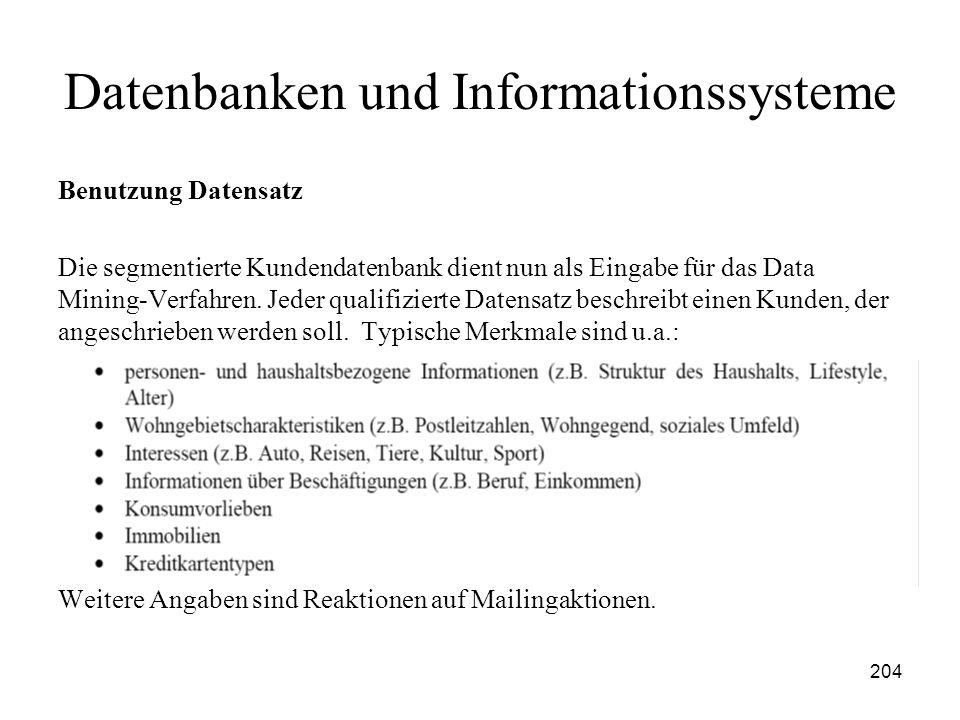 204 Datenbanken und Informationssysteme Benutzung Datensatz Die segmentierte Kundendatenbank dient nun als Eingabe für das Data Mining-Verfahren. Jede