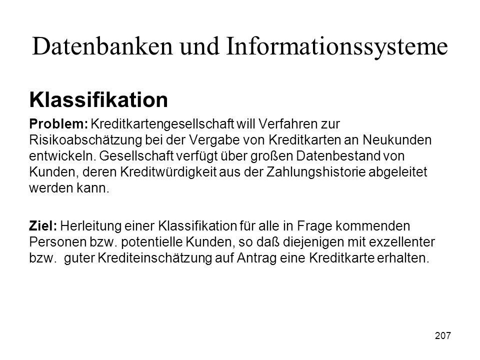 207 Datenbanken und Informationssysteme Klassifikation Problem: Kreditkartengesellschaft will Verfahren zur Risikoabschätzung bei der Vergabe von Kred