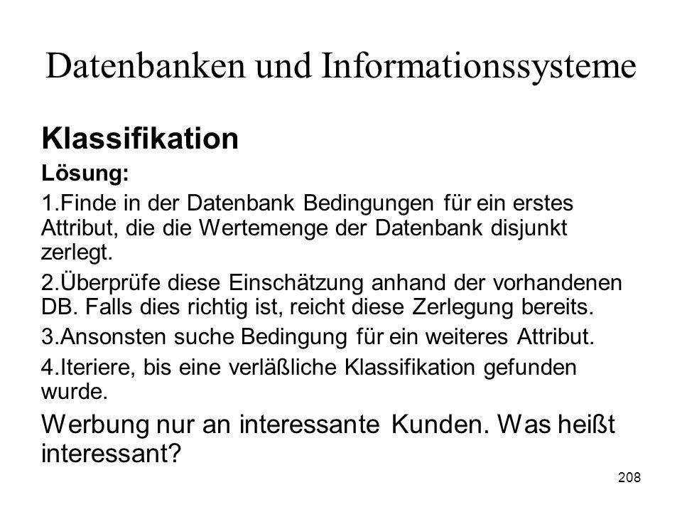 208 Datenbanken und Informationssysteme Klassifikation Lösung: 1.Finde in der Datenbank Bedingungen für ein erstes Attribut, die die Wertemenge der Da
