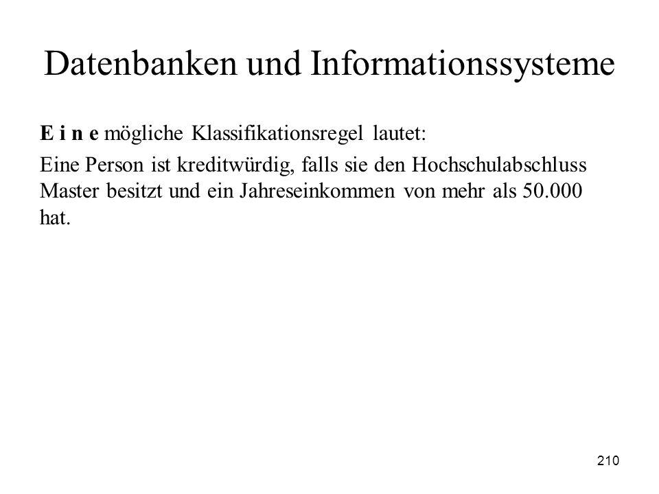 210 Datenbanken und Informationssysteme E i n e mögliche Klassifikationsregel lautet: Eine Person ist kreditwürdig, falls sie den Hochschulabschluss M