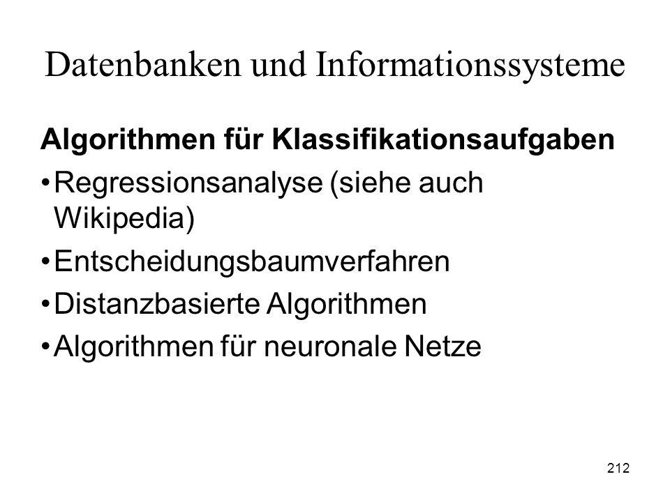 212 Datenbanken und Informationssysteme Algorithmen für Klassifikationsaufgaben Regressionsanalyse (siehe auch Wikipedia) Entscheidungsbaumverfahren D