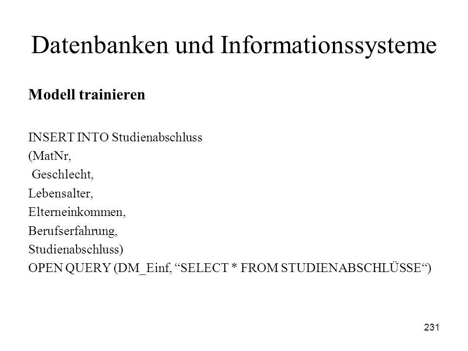 231 Datenbanken und Informationssysteme Modell trainieren INSERT INTO Studienabschluss (MatNr, Geschlecht, Lebensalter, Elterneinkommen, Berufserfahru