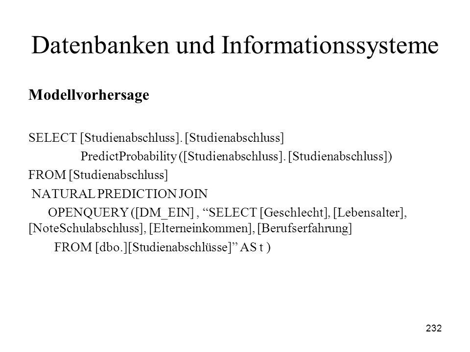 232 Datenbanken und Informationssysteme Modellvorhersage SELECT [Studienabschluss]. [Studienabschluss] PredictProbability ([Studienabschluss]. [Studie