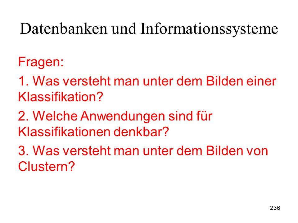 236 Datenbanken und Informationssysteme Fragen: 1. Was versteht man unter dem Bilden einer Klassifikation? 2. Welche Anwendungen sind für Klassifikati