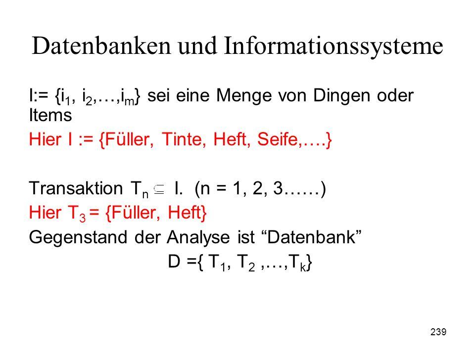 239 Datenbanken und Informationssysteme I:= {i 1, i 2,…,i m } sei eine Menge von Dingen oder Items Hier I := {Füller, Tinte, Heft, Seife,….} Transakti