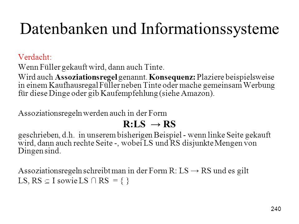 240 Datenbanken und Informationssysteme Verdacht: Wenn Füller gekauft wird, dann auch Tinte. Wird auch Assoziationsregel genannt. Konsequenz: Plaziere