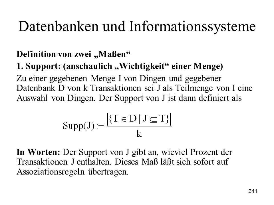 241 Datenbanken und Informationssysteme Definition von zwei Maßen 1. Support: (anschaulich Wichtigkeit einer Menge) Zu einer gegebenen Menge I von Din