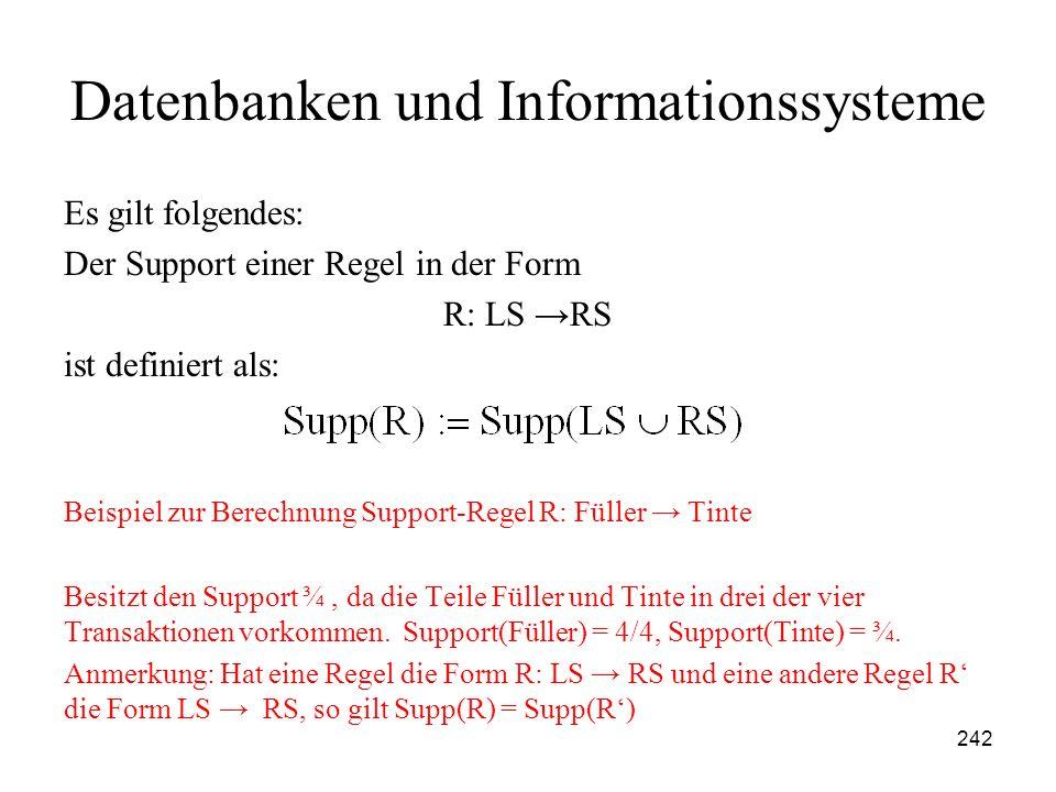 242 Datenbanken und Informationssysteme Es gilt folgendes: Der Support einer Regel in der Form R: LS RS ist definiert als: Beispiel zur Berechnung Sup