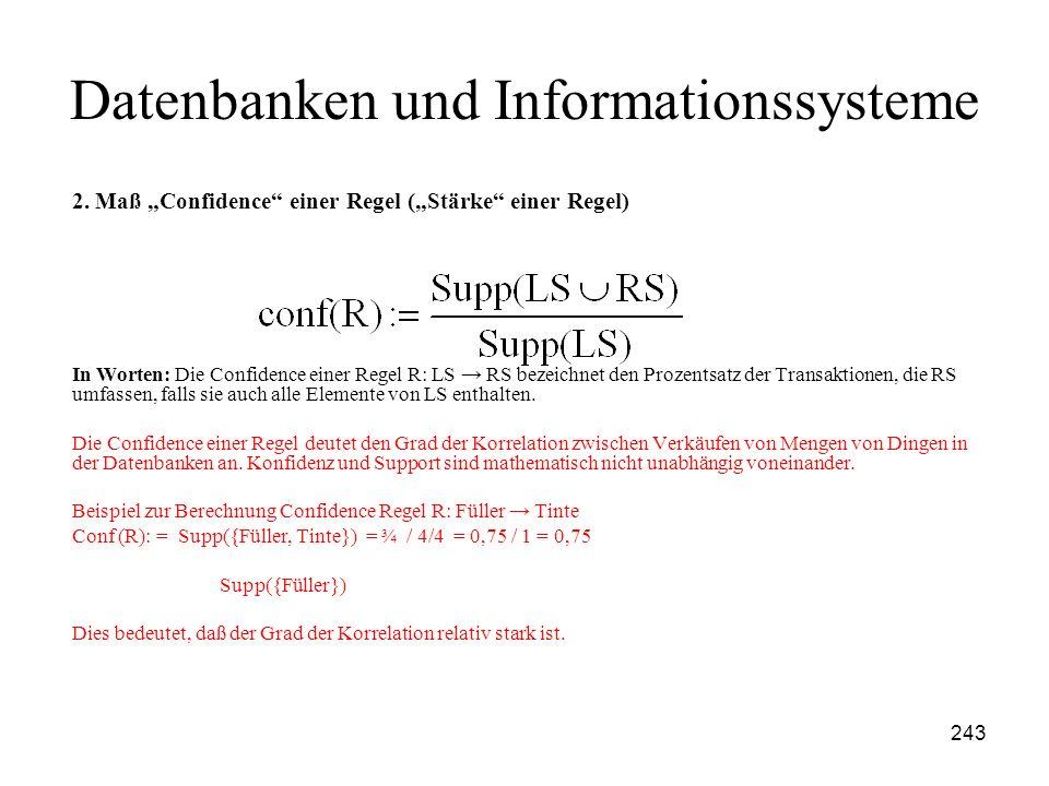 243 Datenbanken und Informationssysteme 2. Maß Confidence einer Regel (Stärke einer Regel) In Worten: Die Confidence einer Regel R: LS RS bezeichnet d