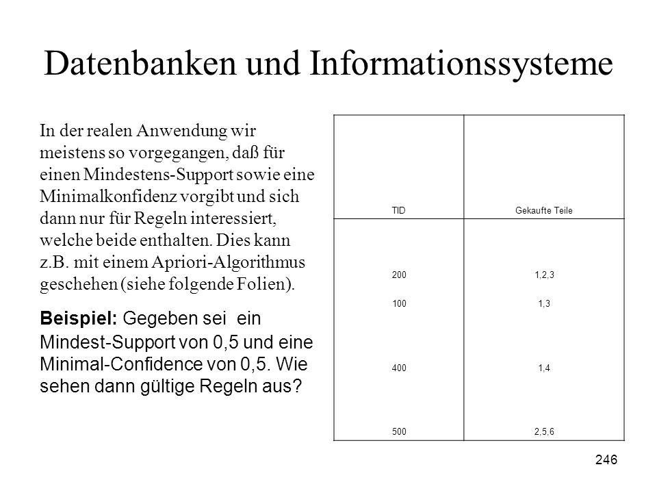 246 Datenbanken und Informationssysteme In der realen Anwendung wir meistens so vorgegangen, daß für einen Mindestens-Support sowie eine Minimalkonfid