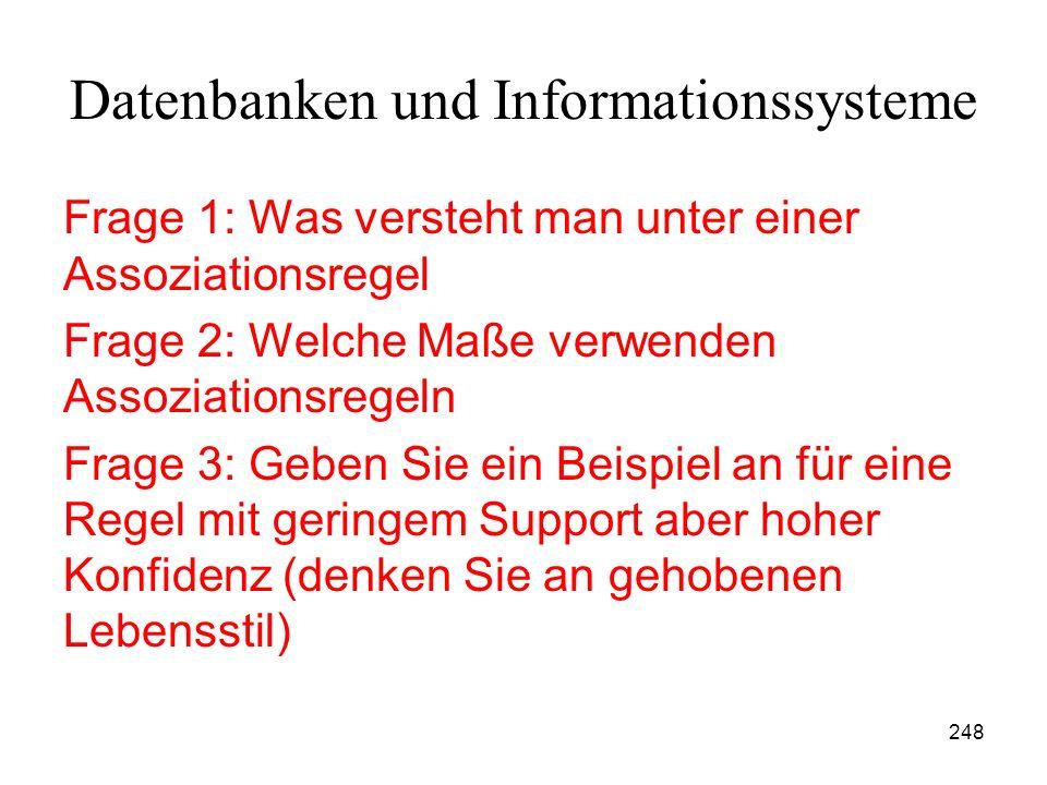 248 Datenbanken und Informationssysteme Frage 1: Was versteht man unter einer Assoziationsregel Frage 2: Welche Maße verwenden Assoziationsregeln Frag