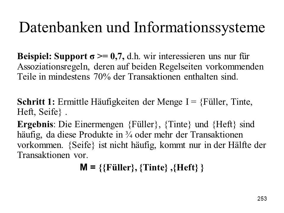 253 Datenbanken und Informationssysteme Beispiel: Support σ >= 0,7, d.h. wir interessieren uns nur für Assoziationsregeln, deren auf beiden Regelseite