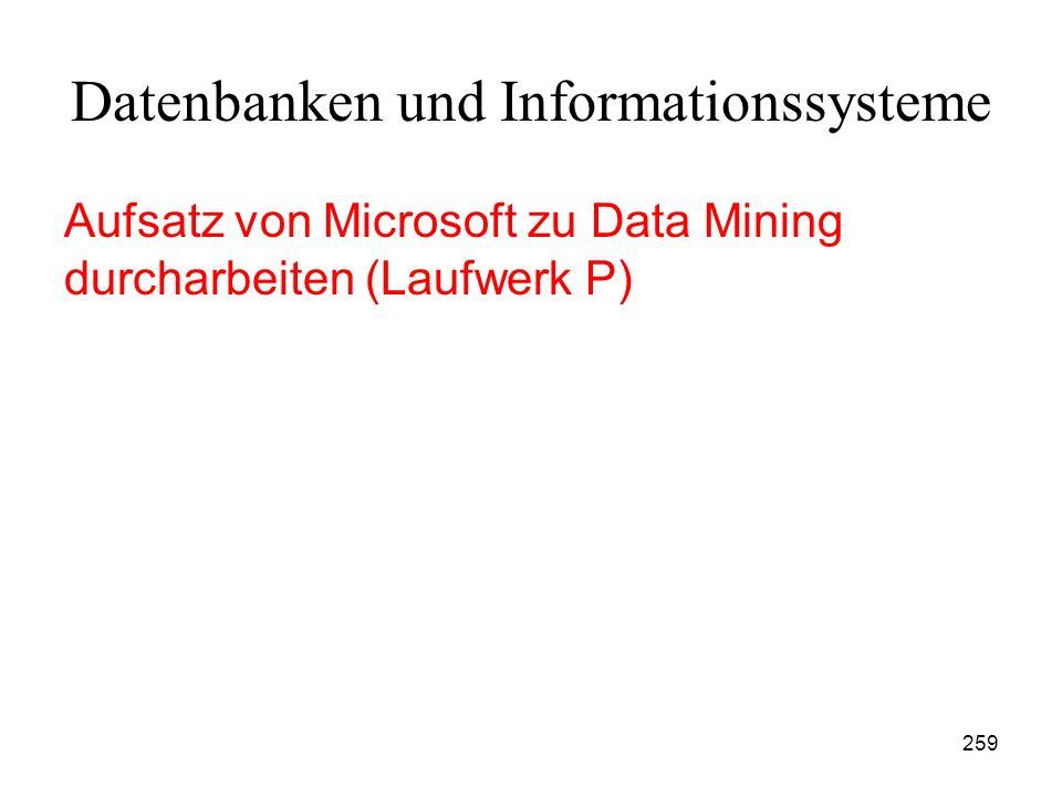 259 Datenbanken und Informationssysteme Aufsatz von Microsoft zu Data Mining durcharbeiten (Laufwerk P)