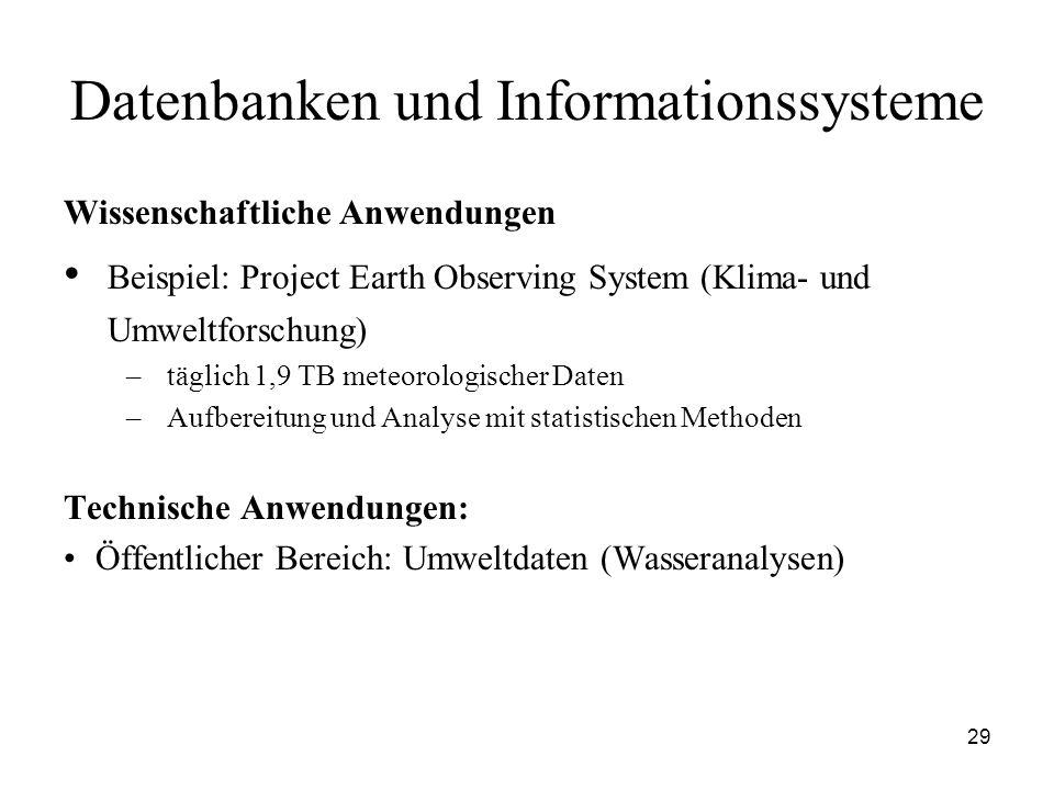 29 Datenbanken und Informationssysteme Wissenschaftliche Anwendungen Beispiel: Project Earth Observing System (Klima- und Umweltforschung) –täglich 1,