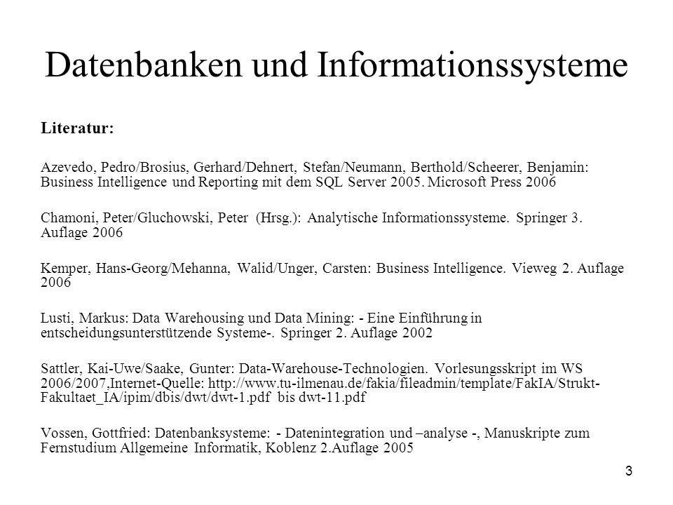 3 Datenbanken und Informationssysteme Literatur: Azevedo, Pedro/Brosius, Gerhard/Dehnert, Stefan/Neumann, Berthold/Scheerer, Benjamin: Business Intell