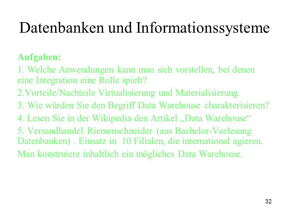 32 Datenbanken und Informationssysteme Aufgaben: 1. Welche Anwendungen kann man sich vorstellen, bei denen eine Integration eine Rolle spielt? 2.Vorte