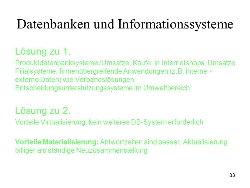 33 Datenbanken und Informationssysteme Lösung zu 1. Produktdatenbanksysteme /Umsätze, Käufe in Internetshops, Umsätze Filialsysteme, firmenübergreifen
