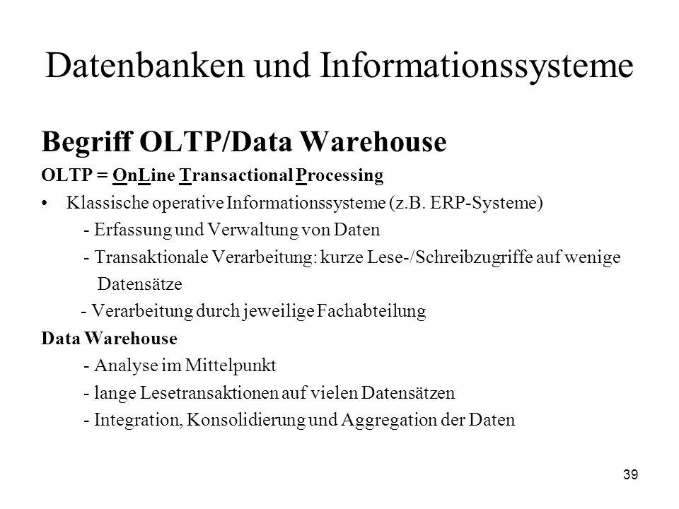 39 Datenbanken und Informationssysteme Begriff OLTP/Data Warehouse OLTP = OnLine Transactional Processing Klassische operative Informationssysteme (z.