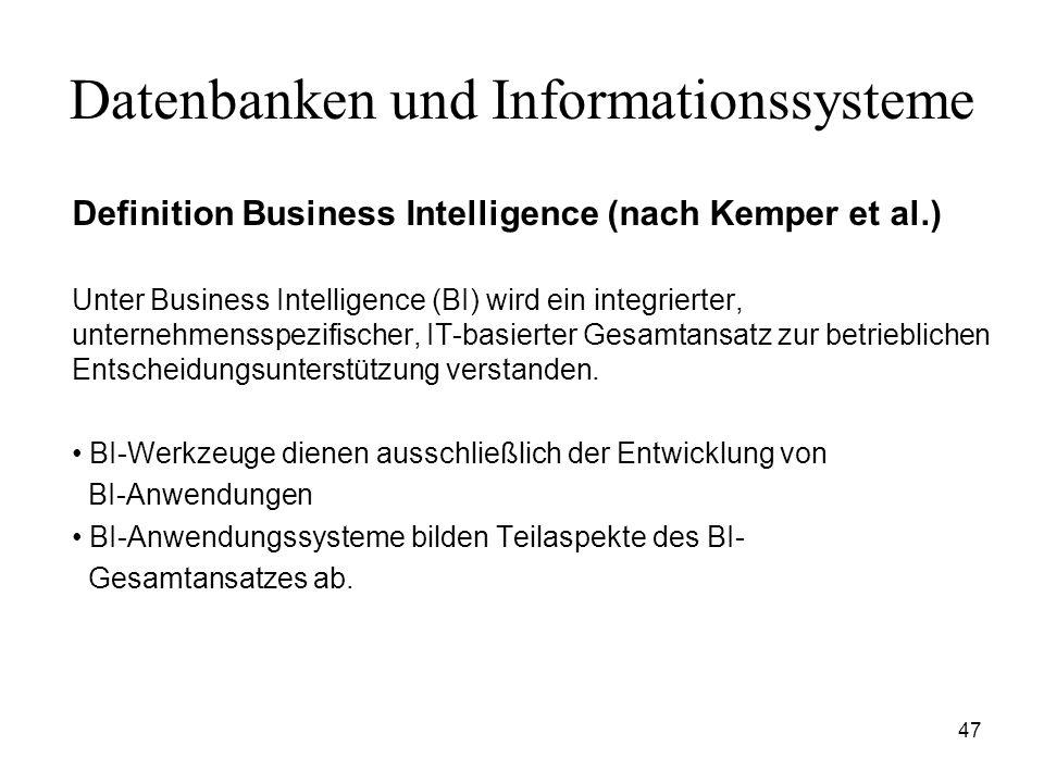 47 Datenbanken und Informationssysteme Definition Business Intelligence (nach Kemper et al.) Unter Business Intelligence (BI) wird ein integrierter, u