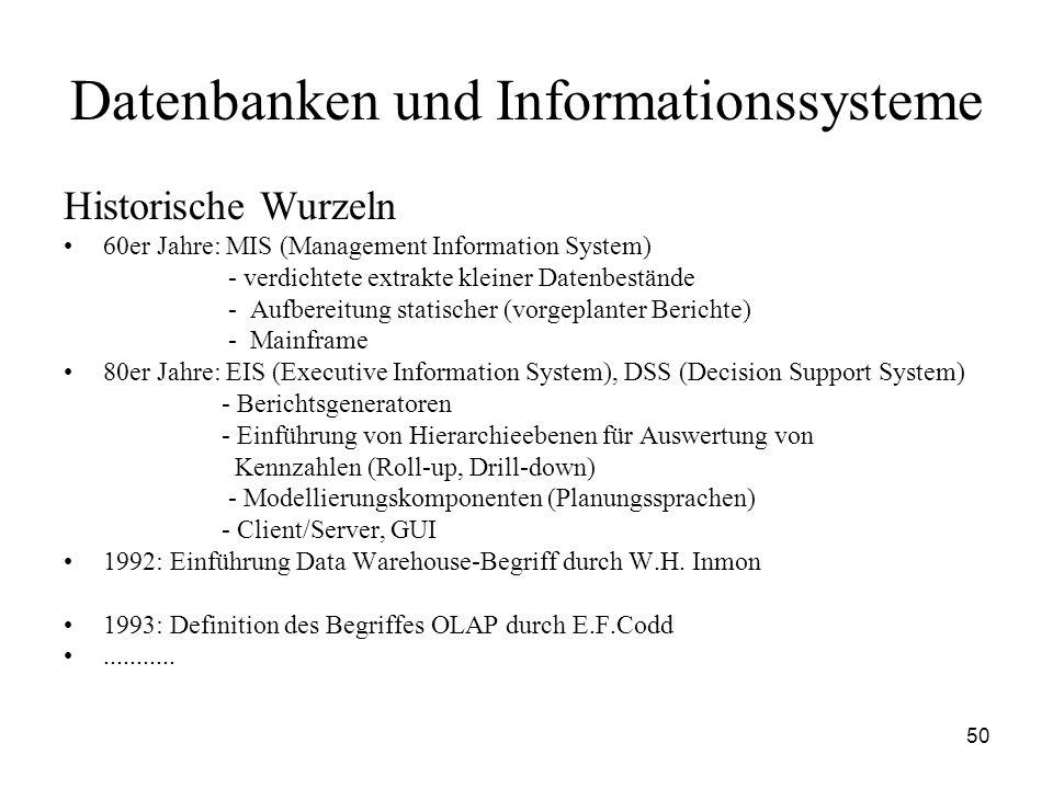 50 Datenbanken und Informationssysteme Historische Wurzeln 60er Jahre: MIS (Management Information System) - verdichtete extrakte kleiner Datenbeständ