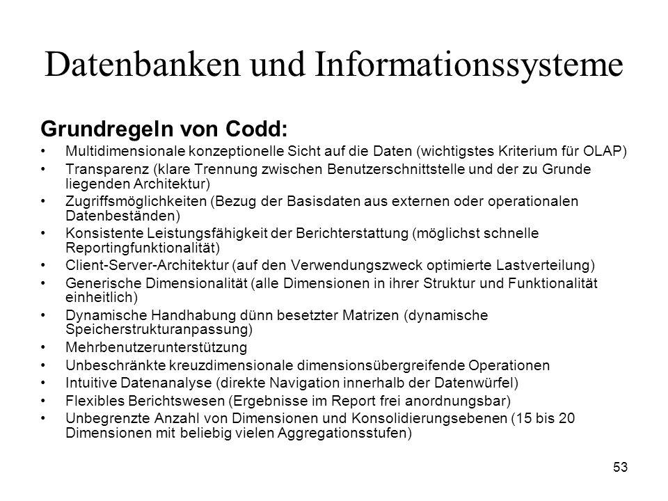 53 Datenbanken und Informationssysteme Grundregeln von Codd: Multidimensionale konzeptionelle Sicht auf die Daten (wichtigstes Kriterium für OLAP) Tra