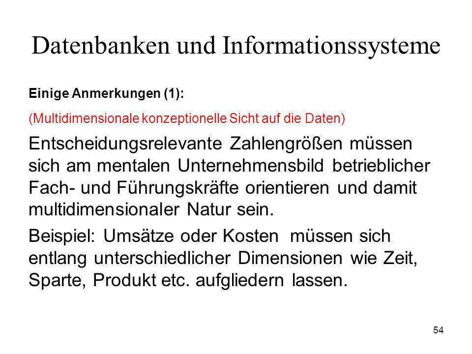 54 Datenbanken und Informationssysteme Einige Anmerkungen (1): (Multidimensionale konzeptionelle Sicht auf die Daten) Entscheidungsrelevante Zahlengrö