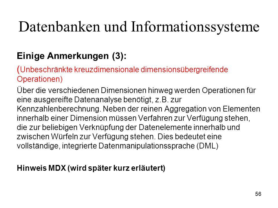 56 Datenbanken und Informationssysteme Einige Anmerkungen (3): ( Unbeschränkte kreuzdimensionale dimensionsübergreifende Operationen) Über die verschi